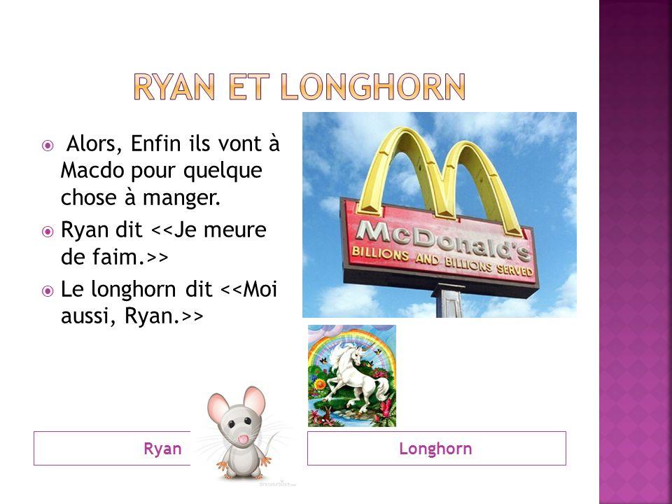 RyanLonghorn Alors, Enfin ils vont à Macdo pour quelque chose à manger.