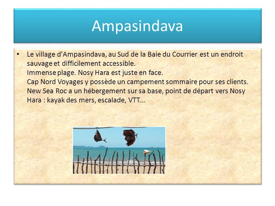 Ampasindava Le village d'Ampasindava, au Sud de la Baie du Courrier est un endroit sauvage et difficilement accessible. Immense plage. Nosy Hara est j