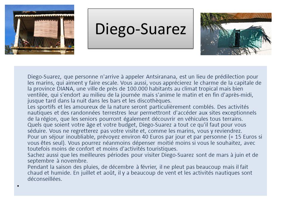 Diego-Suarez Diego-Suarez, que personne n'arrive à appeler Antsiranana, est un lieu de prédilection pour les marins, qui aiment y faire escale. Vous a