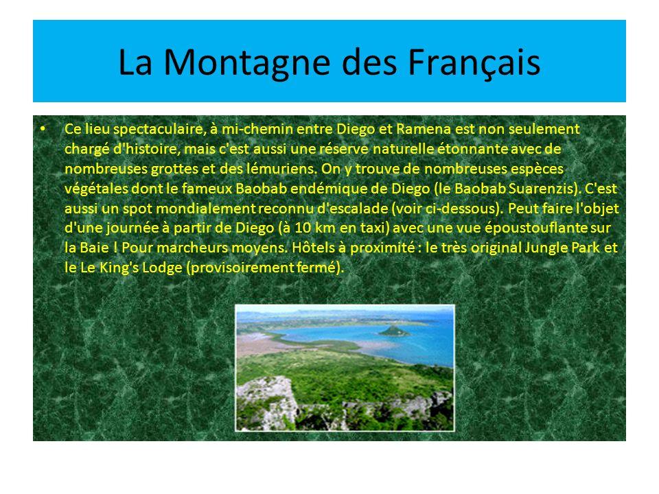 La Montagne des Français Ce lieu spectaculaire, à mi-chemin entre Diego et Ramena est non seulement chargé d'histoire, mais c'est aussi une réserve na