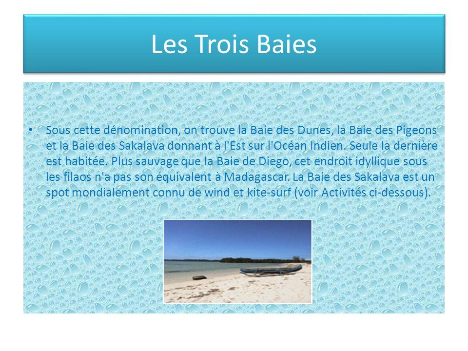 Les Trois Baies Sous cette dénomination, on trouve la Baie des Dunes, la Baie des Pigeons et la Baie des Sakalava donnant à l'Est sur l'Océan Indien.