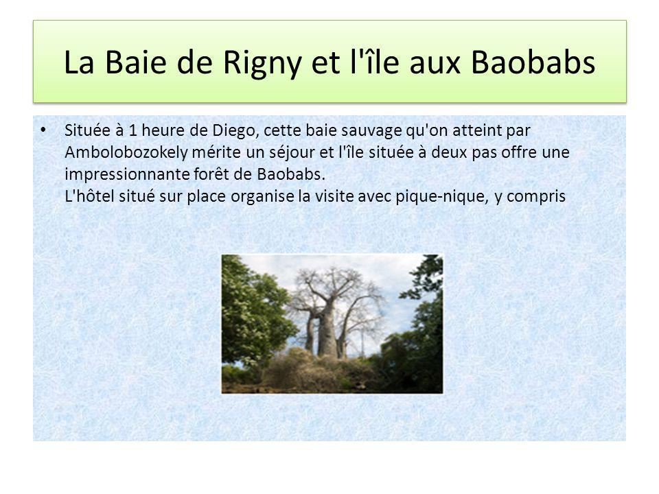 La Baie de Rigny et l'île aux Baobabs Située à 1 heure de Diego, cette baie sauvage qu'on atteint par Ambolobozokely mérite un séjour et l'île située