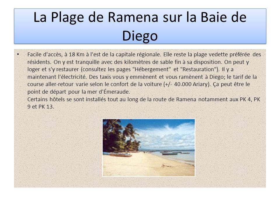 La Plage de Ramena sur la Baie de Diego Facile d'accès, à 18 Km à l'est de la capitale régionale. Elle reste la plage vedette préférée des résidents.