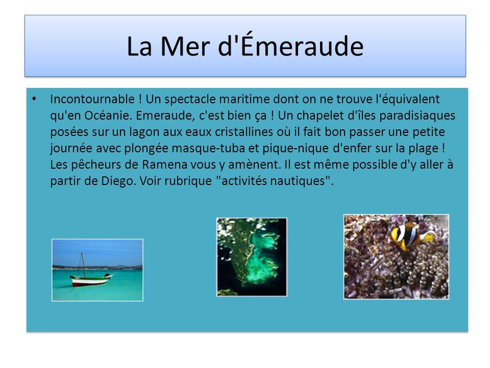 La Mer d'Émeraude Incontournable ! Un spectacle maritime dont on ne trouve l'équivalent qu'en Océanie. Emeraude, c'est bien ça ! Un chapelet d'îles pa