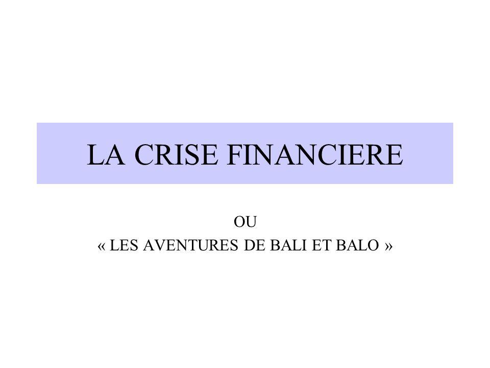 LA CRISE FINANCIERE OU « LES AVENTURES DE BALI ET BALO »