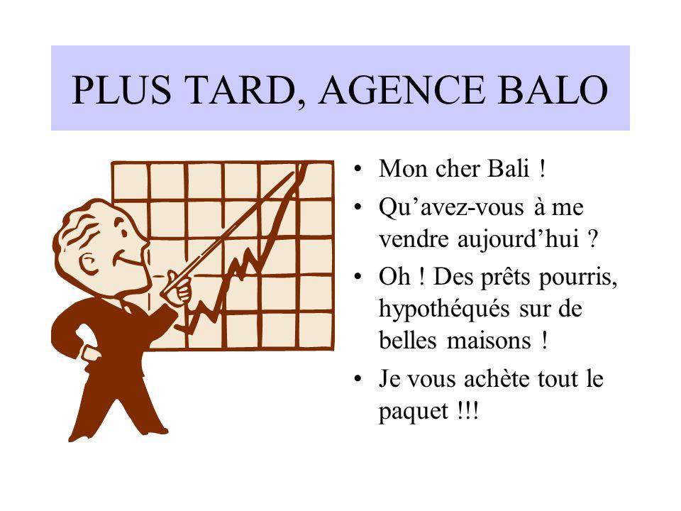 PLUS TARD, AGENCE BALO Mon cher Bali .Quavez-vous à me vendre aujourdhui .