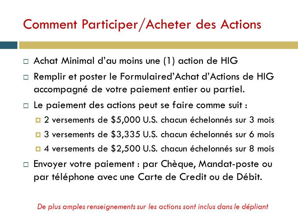 Comment Participer/Acheter des Actions Achat Minimal dau moins une (1) action de HIG Remplir et poster le FormulairedAchat dActions de HIG accompagné de votre paiement entier ou partiel.