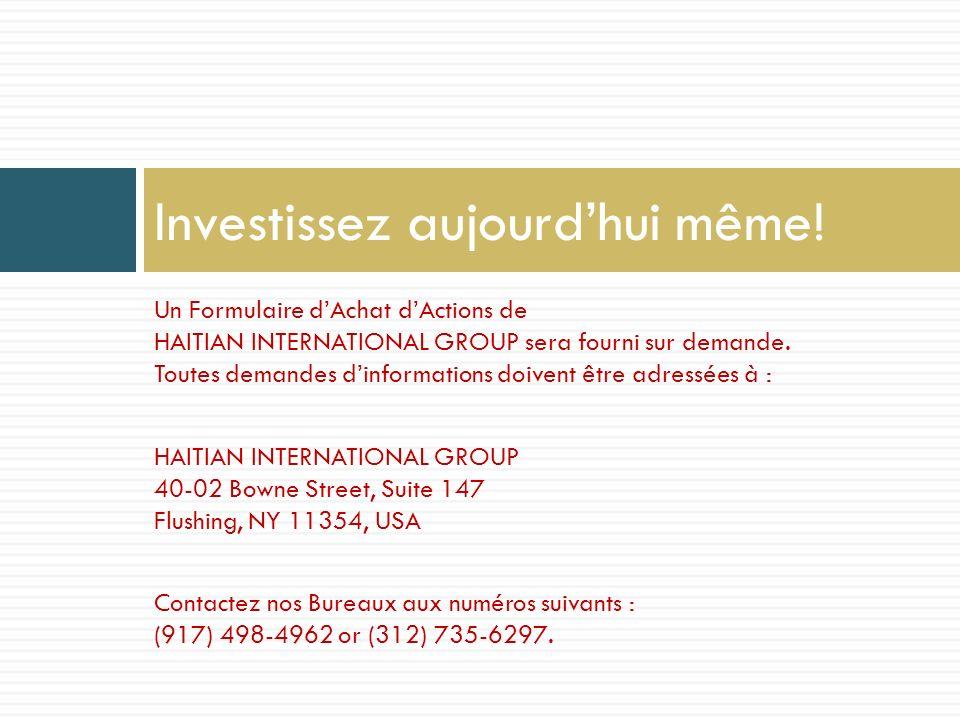Un Formulaire dAchat dActions de HAITIAN INTERNATIONAL GROUP sera fourni sur demande.