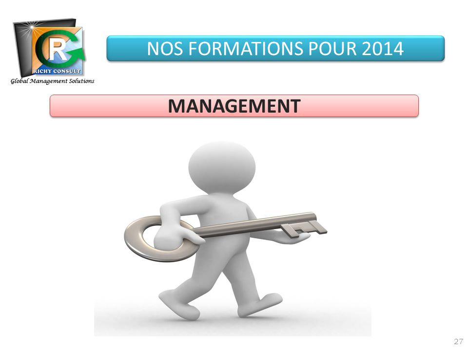 27 Global Management Solutions NOS FORMATIONS POUR 2014 MANAGEMENT