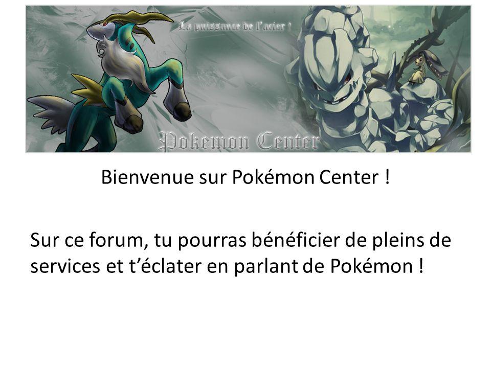 Bienvenue sur Pokémon Center ! Sur ce forum, tu pourras bénéficier de pleins de services et téclater en parlant de Pokémon !