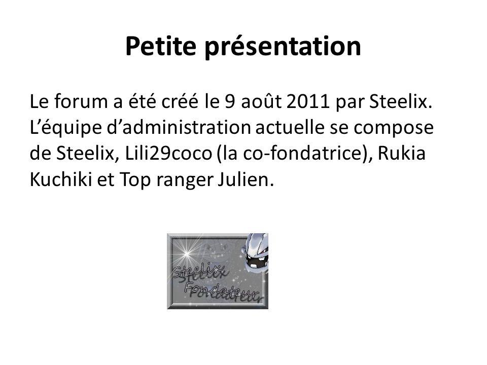 Petite présentation Le forum a été créé le 9 août 2011 par Steelix.