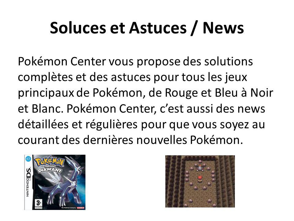 Soluces et Astuces / News Pokémon Center vous propose des solutions complètes et des astuces pour tous les jeux principaux de Pokémon, de Rouge et Bleu à Noir et Blanc.