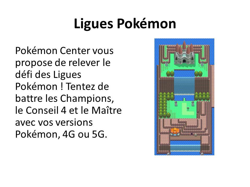 Ligues Pokémon Pokémon Center vous propose de relever le défi des Ligues Pokémon .