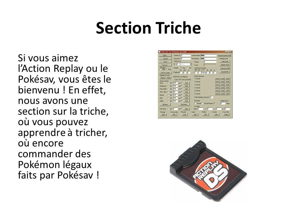 Section Triche Si vous aimez lAction Replay ou le Pokésav, vous êtes le bienvenu .