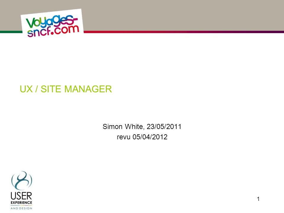 UX / SITE MANAGER Simon White, 23/05/2011 revu 05/04/2012 1
