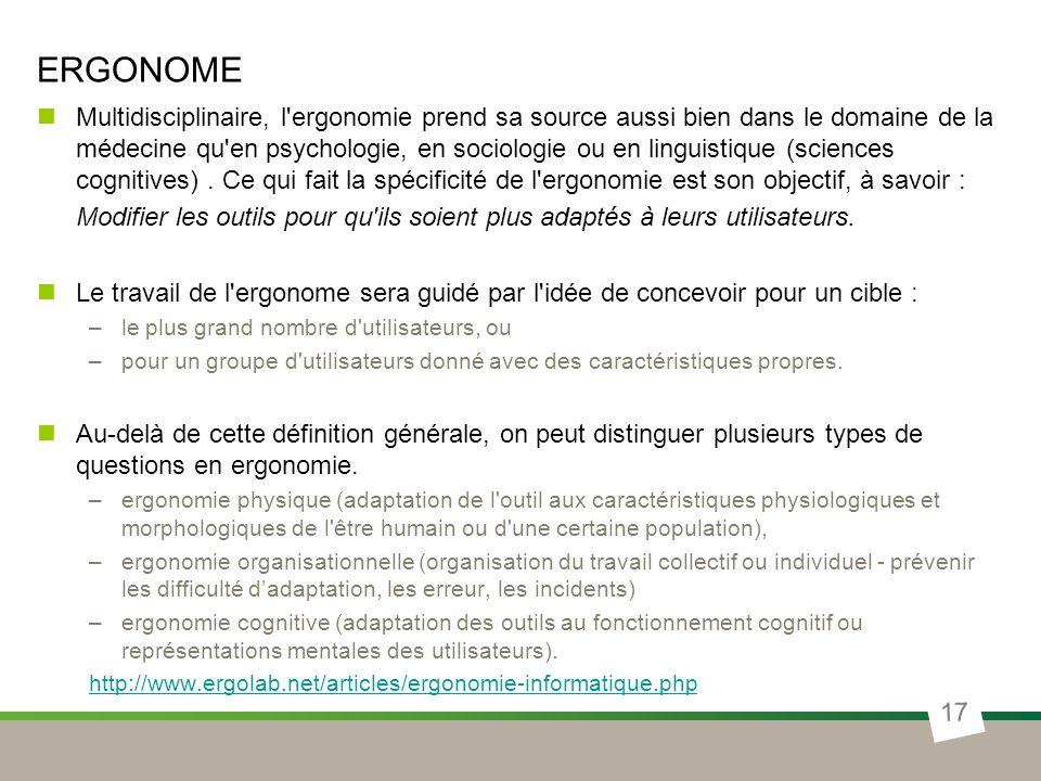 ERGONOME Multidisciplinaire, l'ergonomie prend sa source aussi bien dans le domaine de la médecine qu'en psychologie, en sociologie ou en linguistique
