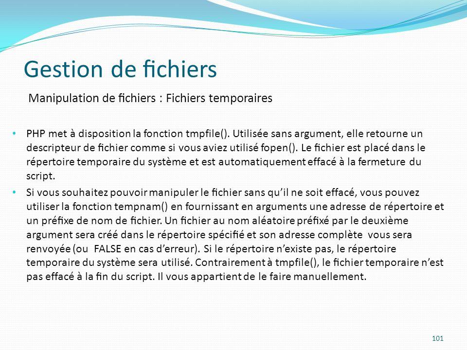 Gestion de chiers 101 Manipulation de chiers : Fichiers temporaires PHP met à disposition la fonction tmpfile().