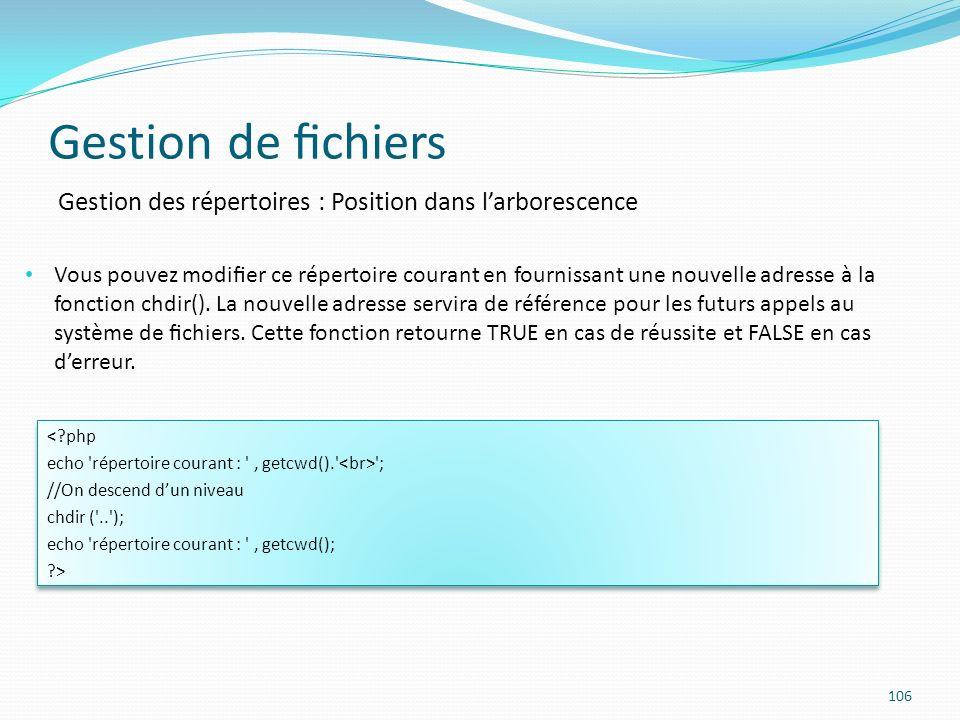 Gestion de chiers 106 Gestion des répertoires : Position dans larborescence Vous pouvez modier ce répertoire courant en fournissant une nouvelle adresse à la fonction chdir().