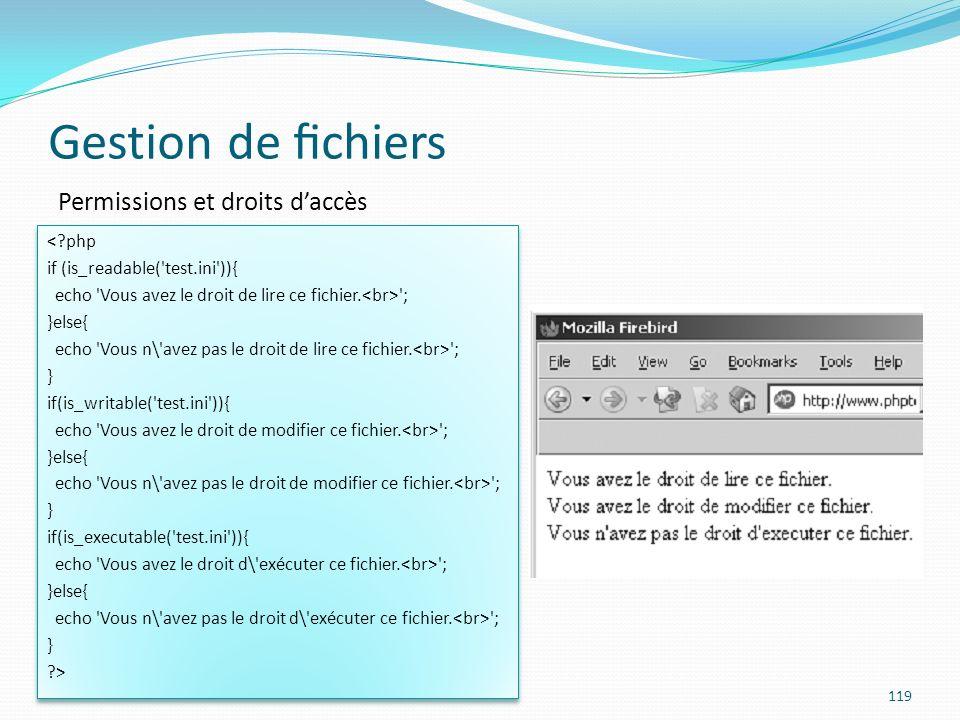 Gestion de chiers 119 Permissions et droits daccès <?php if (is_readable( test.ini )){ echo Vous avez le droit de lire ce fichier.