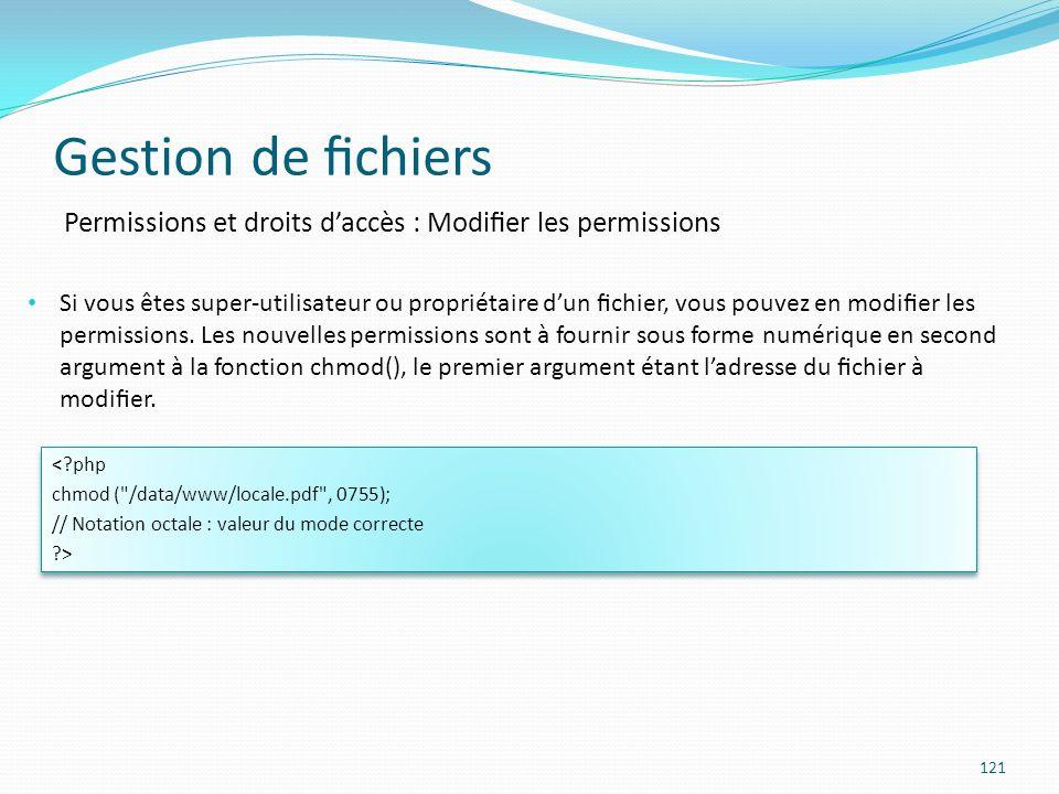 Gestion de chiers 121 Permissions et droits daccès : Modier les permissions Si vous êtes super-utilisateur ou propriétaire dun chier, vous pouvez en modier les permissions.