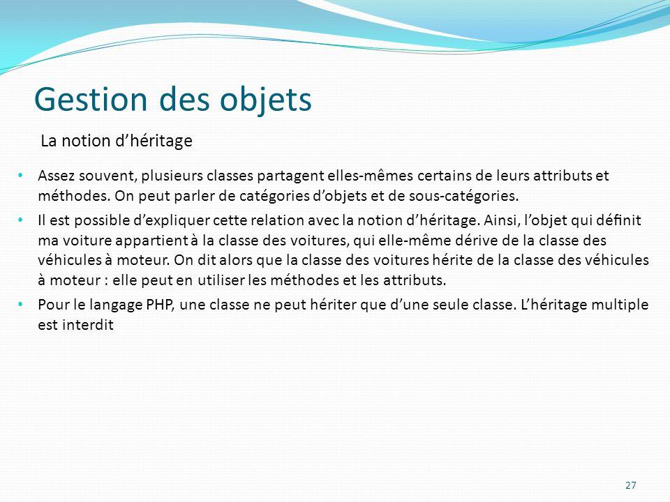 Gestion des objets 27 La notion dhéritage Assez souvent, plusieurs classes partagent elles-mêmes certains de leurs attributs et méthodes.