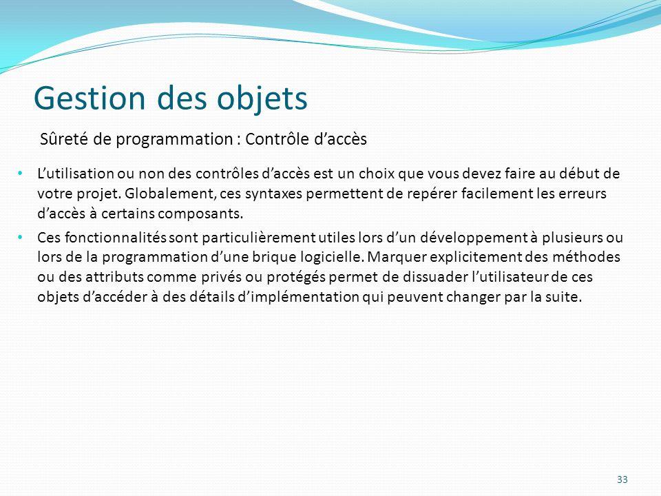 Gestion des objets 33 Sûreté de programmation : Contrôle daccès Lutilisation ou non des contrôles daccès est un choix que vous devez faire au début de votre projet.
