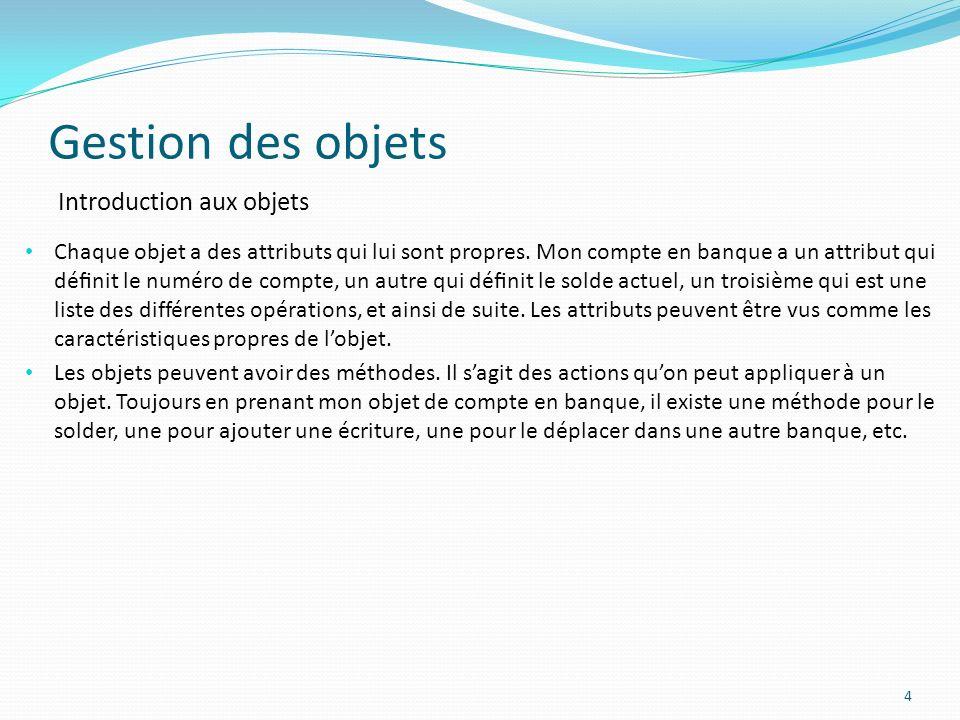 Gestion des objets 4 Introduction aux objets Chaque objet a des attributs qui lui sont propres.