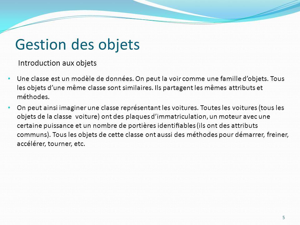 Gestion des objets 5 Introduction aux objets Une classe est un modèle de données.