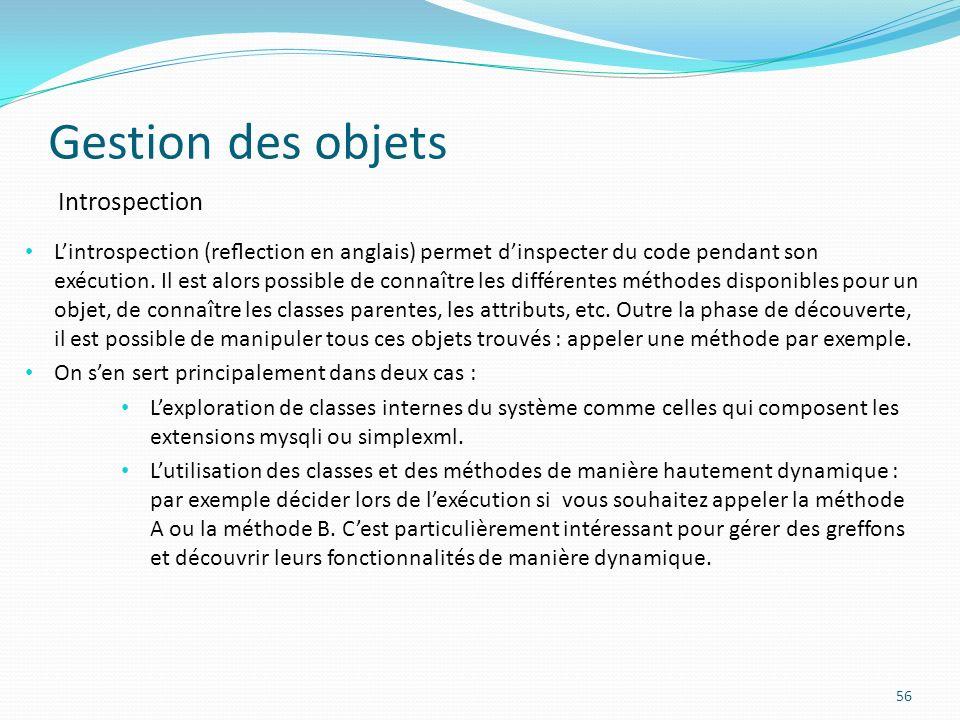 Gestion des objets 56 Introspection Lintrospection (reection en anglais) permet dinspecter du code pendant son exécution.