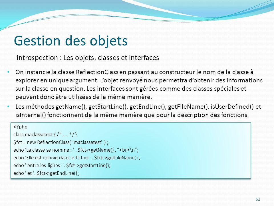 Gestion des objets 62 Introspection : Les objets, classes et interfaces <?php class maclassetest { /*....