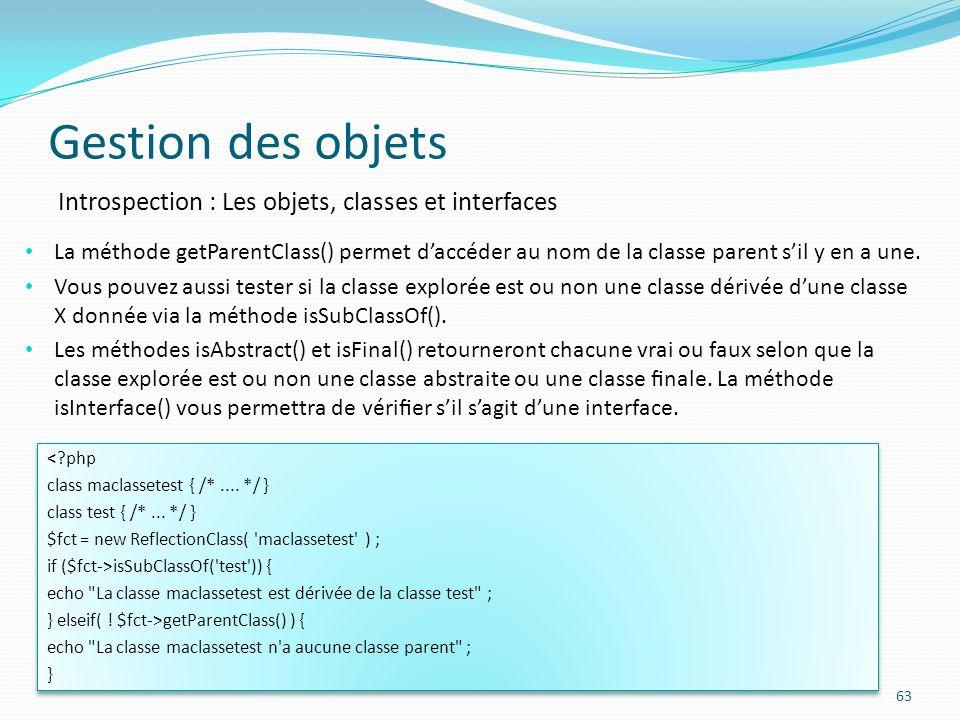 Gestion des objets 63 Introspection : Les objets, classes et interfaces <?php class maclassetest { /*....