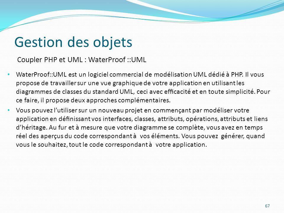 Gestion des objets 67 Coupler PHP et UML : WaterProof ::UML WaterProof::UML est un logiciel commercial de modélisation UML dédié à PHP.