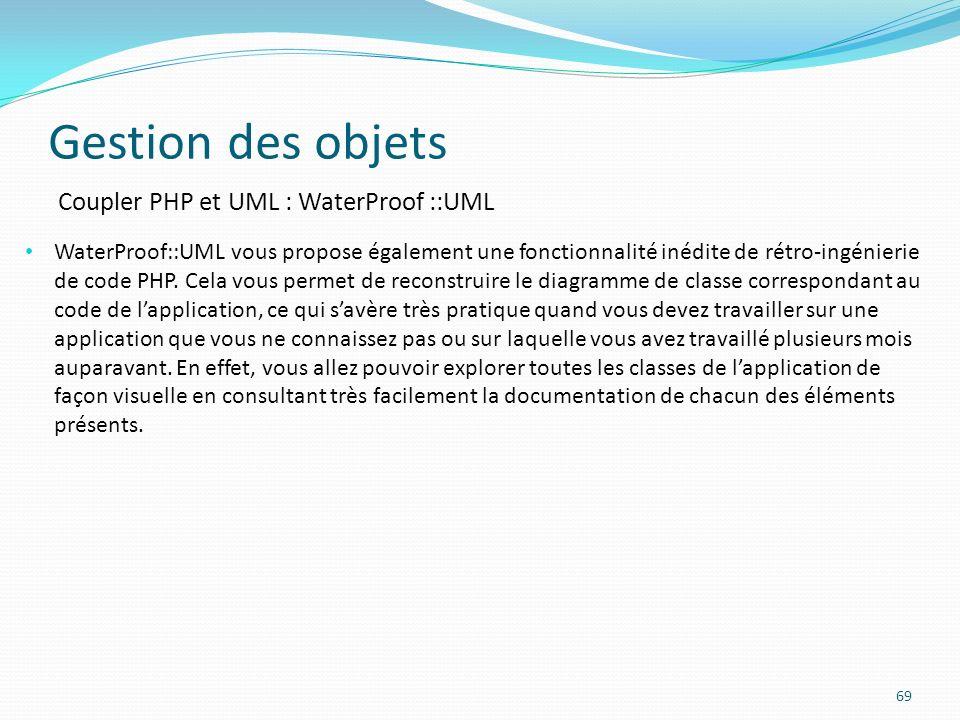 Gestion des objets 69 Coupler PHP et UML : WaterProof ::UML WaterProof::UML vous propose également une fonctionnalité inédite de rétro-ingénierie de code PHP.