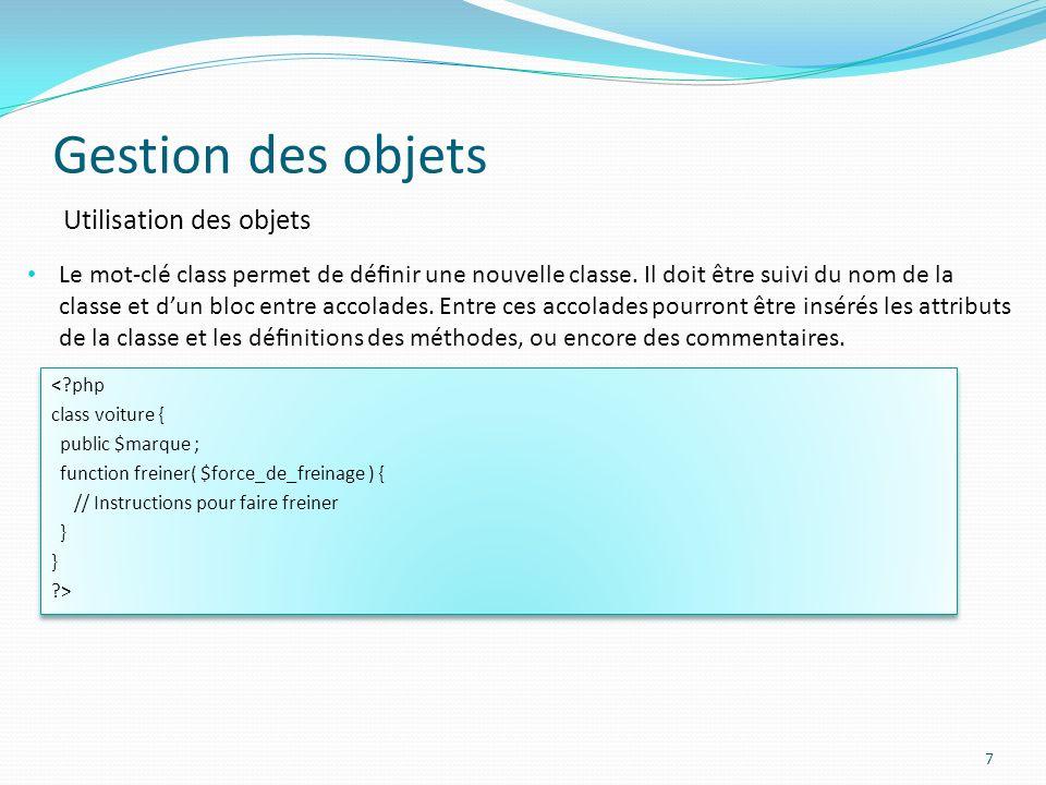 Gestion des objets 7 Utilisation des objets Le mot-clé class permet de dénir une nouvelle classe.