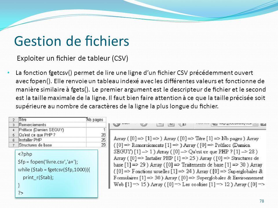 Gestion de chiers 78 Exploiter un chier de tableur (CSV) La fonction fgetcsv() permet de lire une ligne dun chier CSV précédemment ouvert avec fopen().