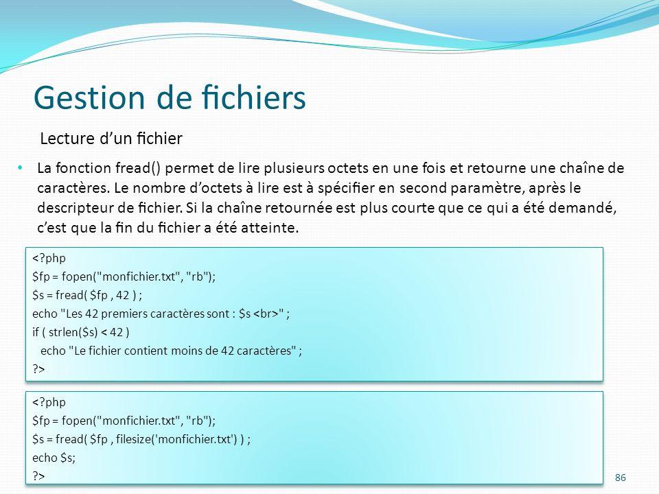 Gestion de chiers 86 Lecture dun chier La fonction fread() permet de lire plusieurs octets en une fois et retourne une chaîne de caractères.
