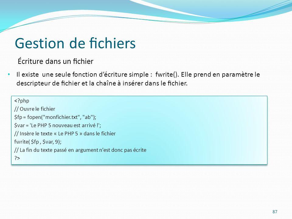 Gestion de chiers 87 Écriture dans un chier Il existe une seule fonction décriture simple : fwrite().