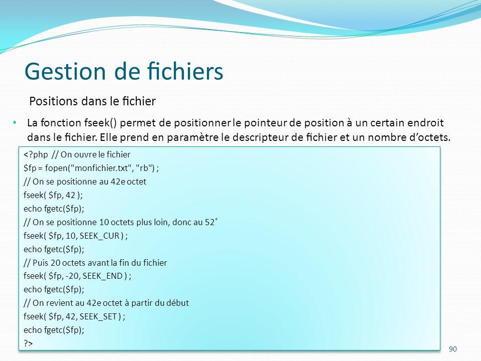 Gestion de chiers 90 Positions dans le chier La fonction fseek() permet de positionner le pointeur de position à un certain endroit dans le chier.