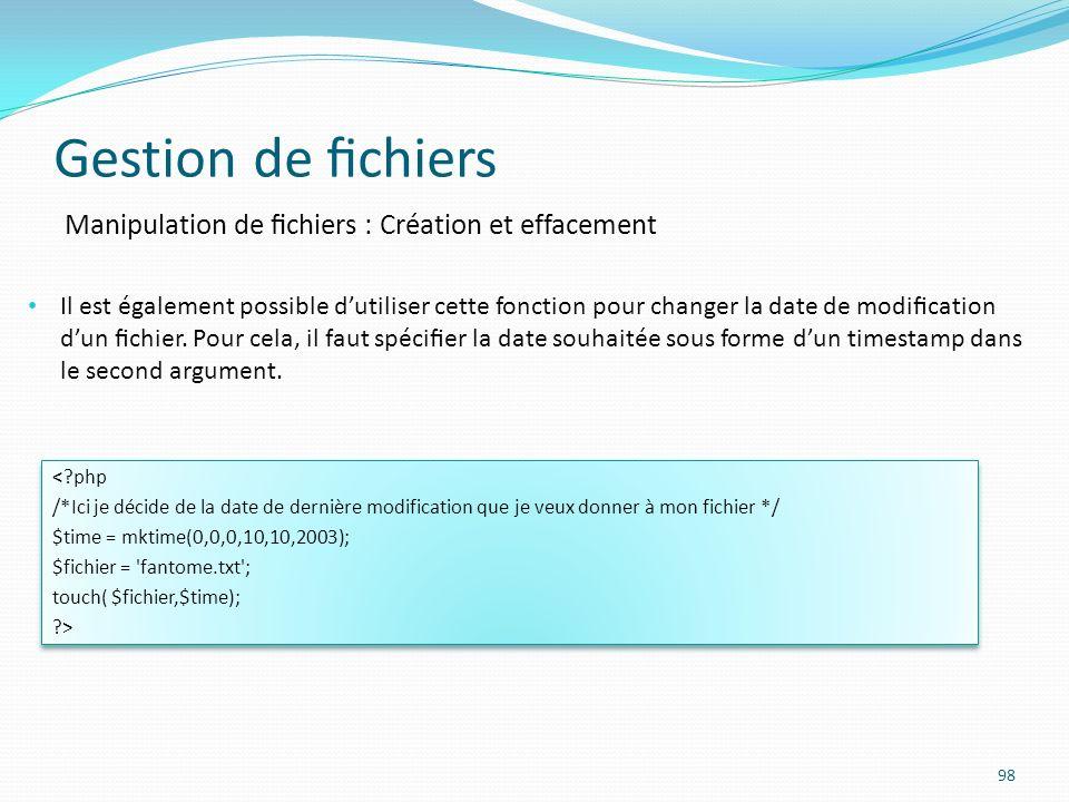 Gestion de chiers 98 Manipulation de chiers : Création et effacement Il est également possible dutiliser cette fonction pour changer la date de modication dun chier.