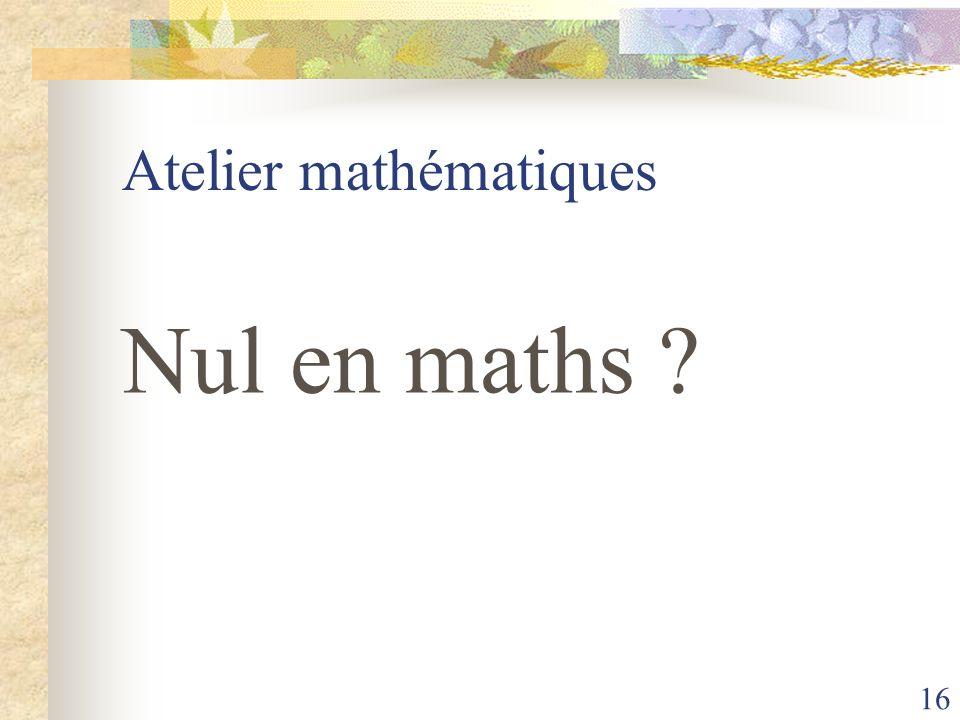 16 Atelier mathématiques Nul en maths ?