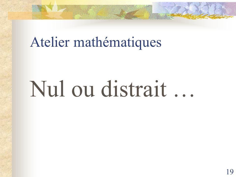 19 Atelier mathématiques Nul ou distrait …