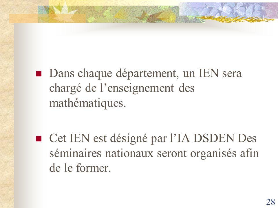 28 Dans chaque département, un IEN sera chargé de lenseignement des mathématiques. Cet IEN est désigné par lIA DSDEN Des séminaires nationaux seront o