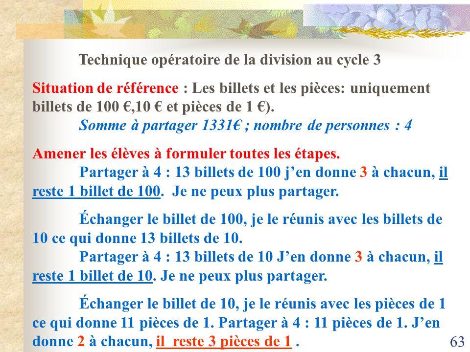 63 Technique opératoire de la division au cycle 3 Situation de référence : Les billets et les pièces: uniquement billets de 100,10 et pièces de 1 ). S