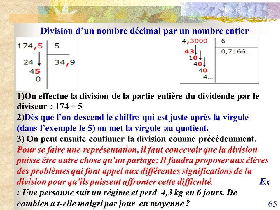 65 Division dun nombre décimal par un nombre entier 1)On effectue la division de la partie entière du dividende par le diviseur : 174 ÷ 5 2)Dès que lo