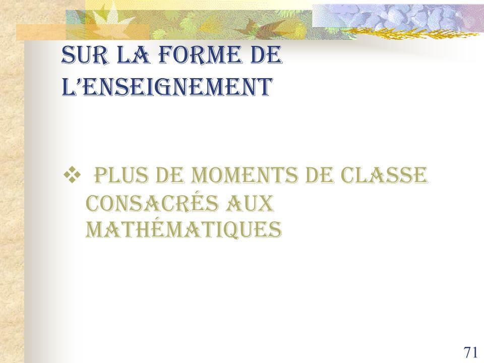 71 Sur la forme de lenseignement Plus de moments de classe consacrés aux mathématiques