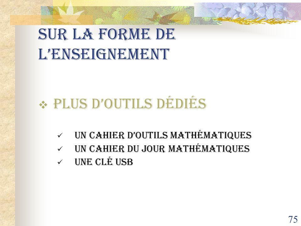 75 Sur la forme de lenseignement PLUS doutils dédiés un cahier doutils mathématiques un cahier du jour mathématiques Une clé usb