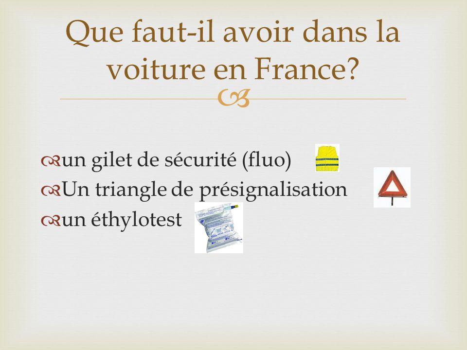 Que faut-il avoir dans la voiture en France? un gilet de sécurité (fluo) Un triangle de présignalisation un éthylotest