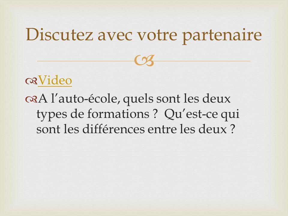 Video A lauto-école, quels sont les deux types de formations ? Quest-ce qui sont les différences entre les deux ? Discutez avec votre partenaire