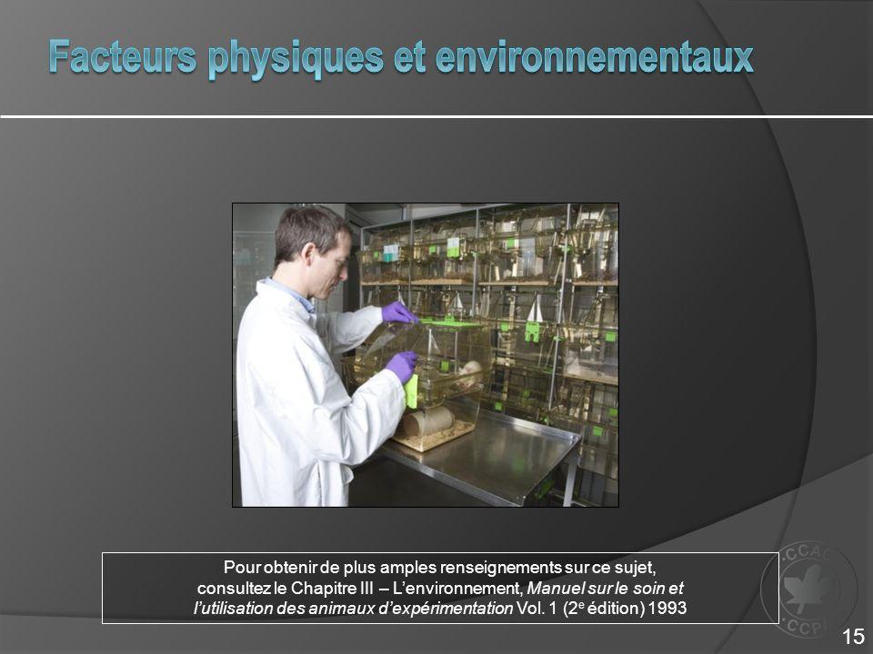Pour obtenir de plus amples renseignements sur ce sujet, consultez le Chapitre III – Lenvironnement, Manuel sur le soin et lutilisation des animaux dexpérimentation Vol.