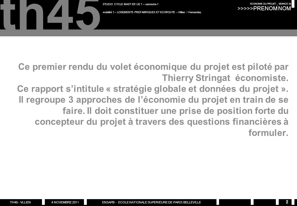 TH45 - VLLIEN 4 NOVEMBRE 2011 ENSAPB - ECOLE NATIONALE SUPERIEURE DE PARIS BELLEVILLE ECONOMIE DU PROJET _ SEANCE 04 >>>>>PRENOM NOM th45 STUDIO CYCLE